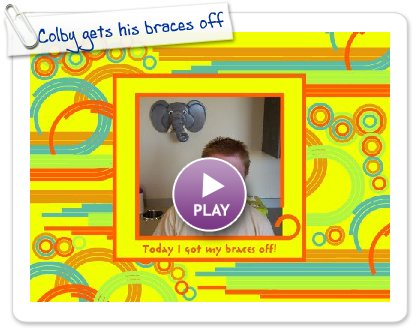 Click to play Colby gets his braces off