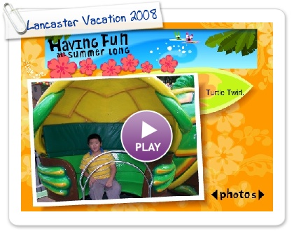 Click to play Lancaster Vacation 2008