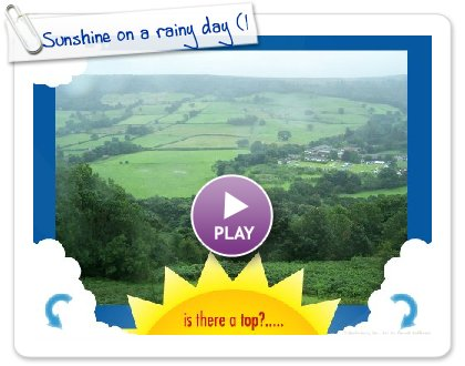Click to play Sunshine on a rainy day