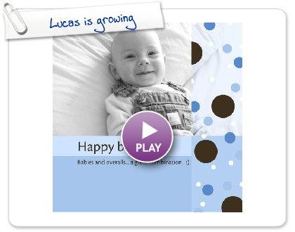 Click to play Lucas is growing