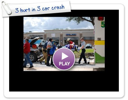 Click to play 3 hurt in 3 car crash