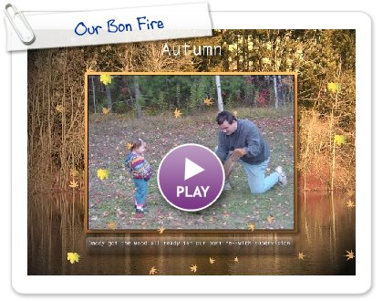 Click to play Our Bon Fire