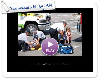 Click to play Two walkers hit by SUV
