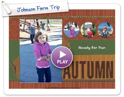 Click to play Johnson Farm Trip