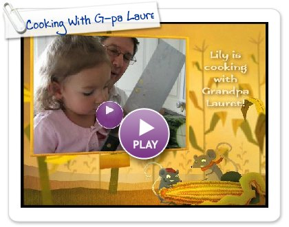 Click to play Cooking With G-pa Lauret