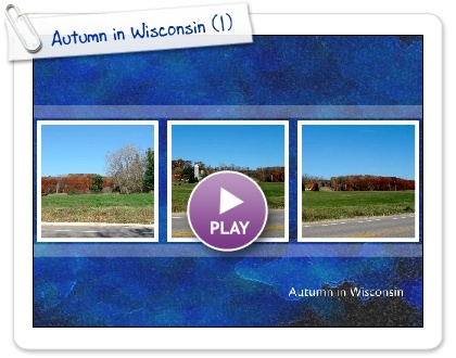 Click to play Autumn in Wisconsin
