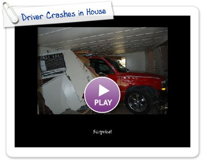 Click to play Driver Crashes in House
