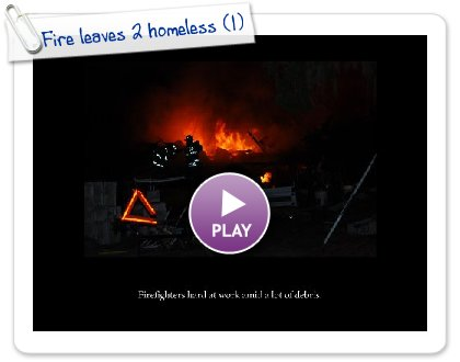 Click to play Fire leaves 2 homeless