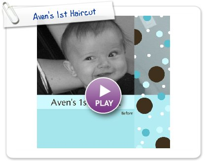 Click to play Aven's 1st Haircut
