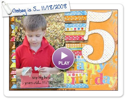 Click to play Gabey is 5... 11/18/2008
