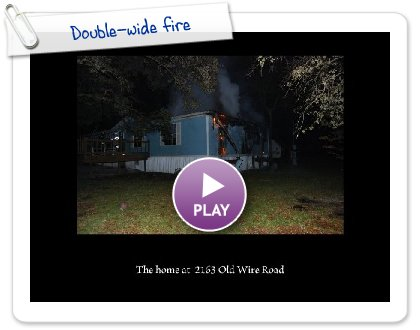 Click to play Double-wide fire