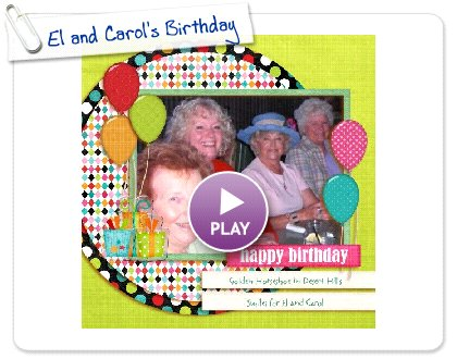 Click to play El and Carol's Birthday