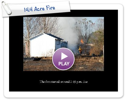 Click to play 14.4 Acre Fire