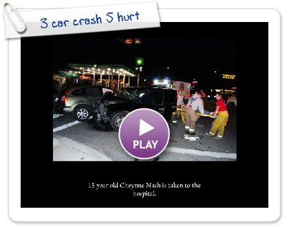 Click to play 3 car crash 5 hurt
