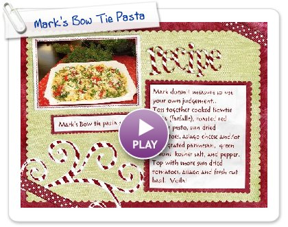Click to play Mark's Bow Tie Pasta