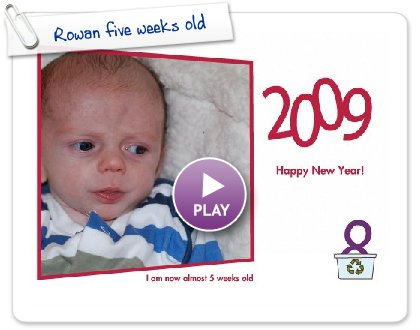 Click to play Rowan five weeks old