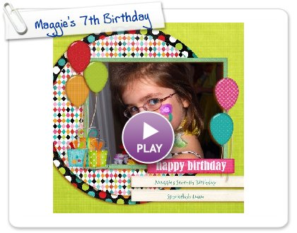 Click to play Maggie's 7th Birthday