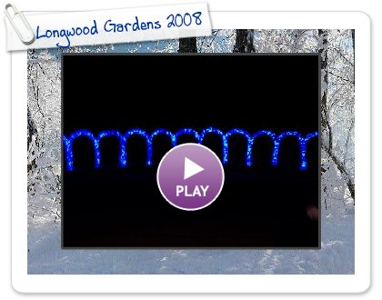 Click to play Longwood Gardens 2008