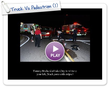 Click to play Truck Vs Pedestrian