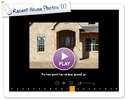 Click to play Recent House Photos