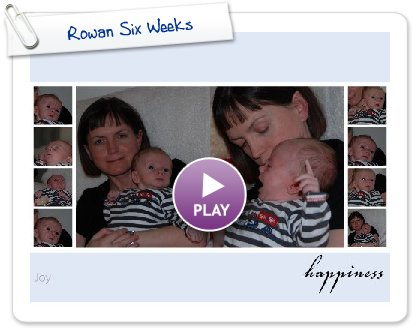 Click to play Rowan Six Weeks
