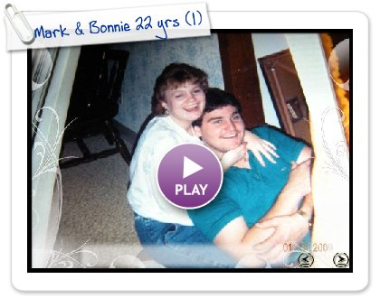 Click to play Mark & Bonnie 22 yrs