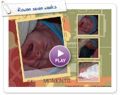 Click to play Rowan seven weeks
