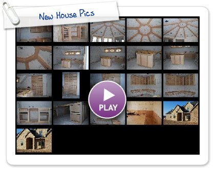 Click to play New House Pics