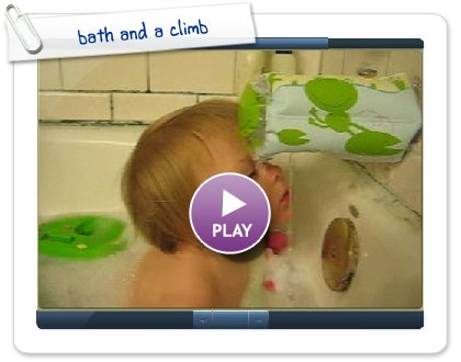Click to play bath and a climb