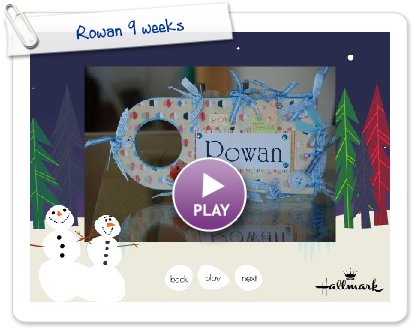 Click to play Rowan 9 weeks
