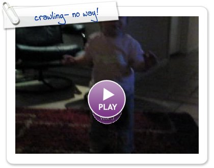 Click to play crawling- no way!