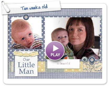 Click to play Ten weeks old