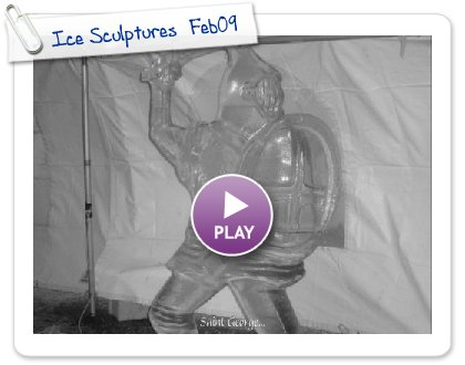 Click to play Ice Sculptures  Feb09