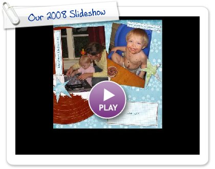 Click to play Our 2008 Slideshow