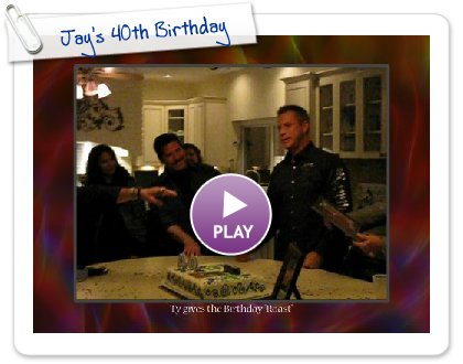 Click to play Jay's 40th Birthday