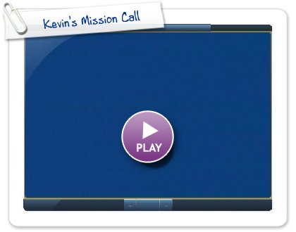 Click to play Kevin's Mission Call