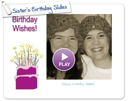 Click to play this Smilebox slideshow: Sister's Birthday Slides