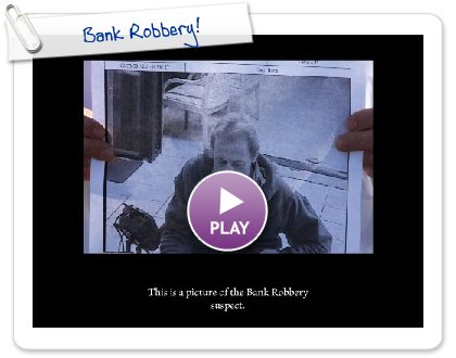 Click to play this Smilebox slideshow: Bank Robbery!