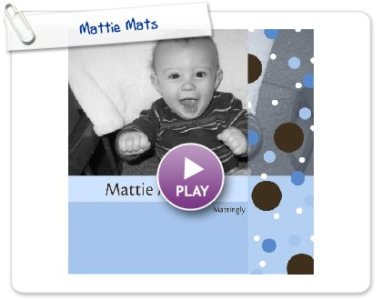 Click to play Mattie Mats