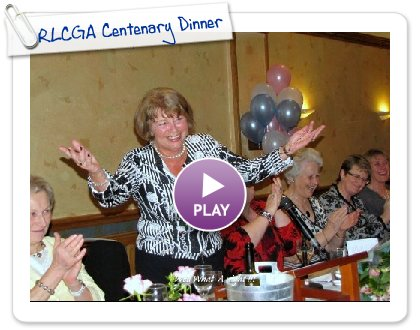 Click to play this Smilebox slideshow: RLCGA Centenary Dinner