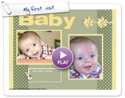 Click to play this Smilebox scrapbook: My first  visit