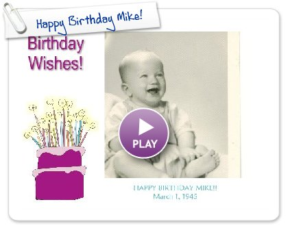 Click to play this Smilebox slideshow: Happy Birthday Mike!