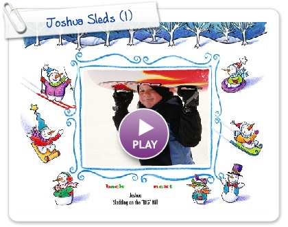 Click to play this Smilebox slideshow: Joshua Sleds