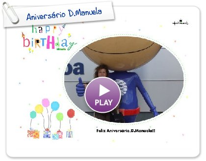 Click to play this Smilebox greeting: Aniversário D.Manuela
