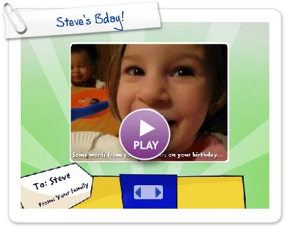 Click to play this Smilebox greeting: Steve's Bday!