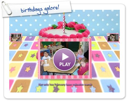 Click to play this Smilebox slideshow: birthdays galore!