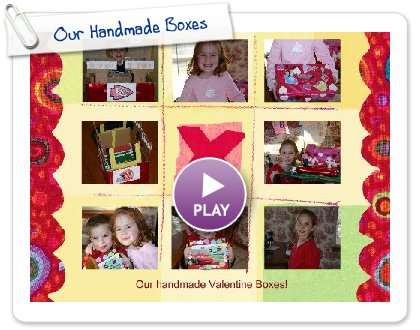 Click to play this Smilebox greeting: Our Handmade Boxes