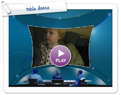 Click to play this Smilebox slideshow: table dance