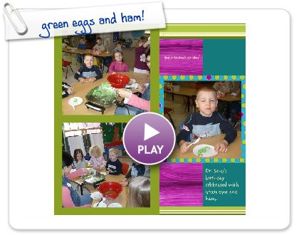 Click to play this Smilebox scrapbook: green eggs and ham!