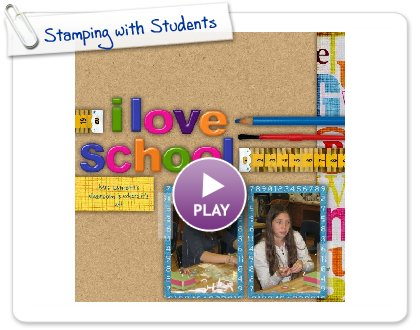 Click to play this Smilebox scrapbook: Stamping with Students